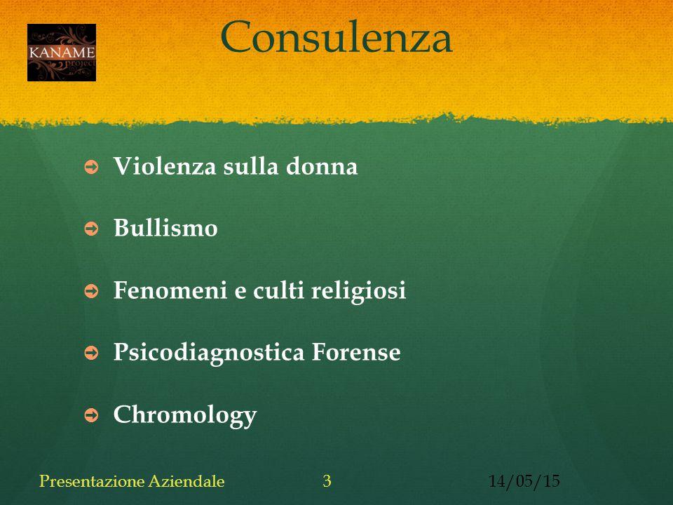 Consulenza ➲ Violenza sulla donna ➲ Bullismo ➲ Fenomeni e culti religiosi ➲ Psicodiagnostica Forense ➲ Chromology 14/05/15Presentazione Aziendale3