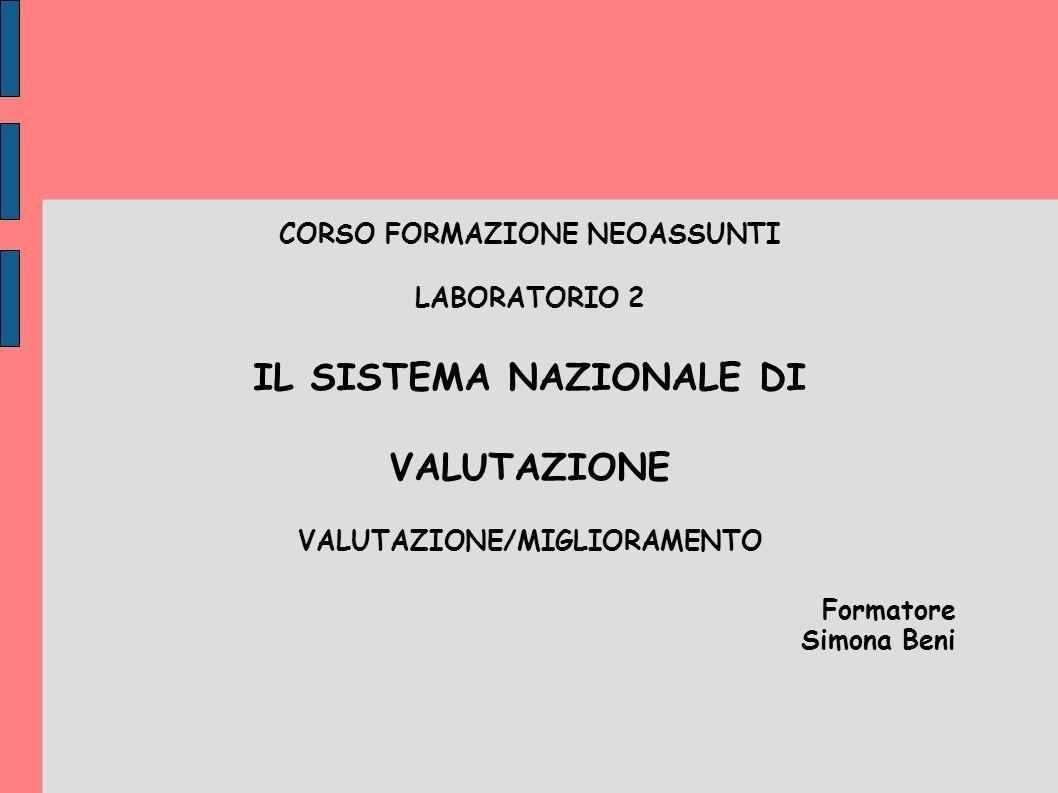 CORSO FORMAZIONE NEOASSUNTI LABORATORIO 2 IL SISTEMA NAZIONALE DI VALUTAZIONE VALUTAZIONE/MIGLIORAMENTO Formatore Simona Beni