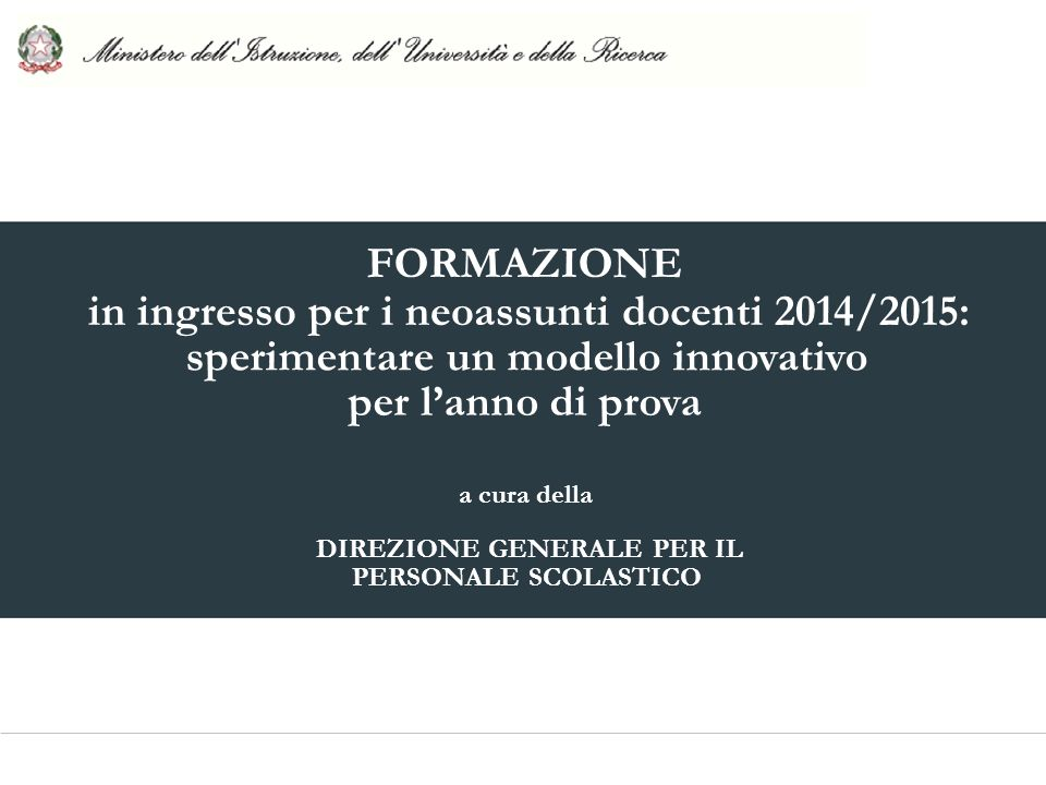 FORMAZIONE in ingresso per i neoassunti docenti 2014/2015: sperimentare un modello innovativo per l'anno di prova a cura della DIREZIONE GENERALE PER