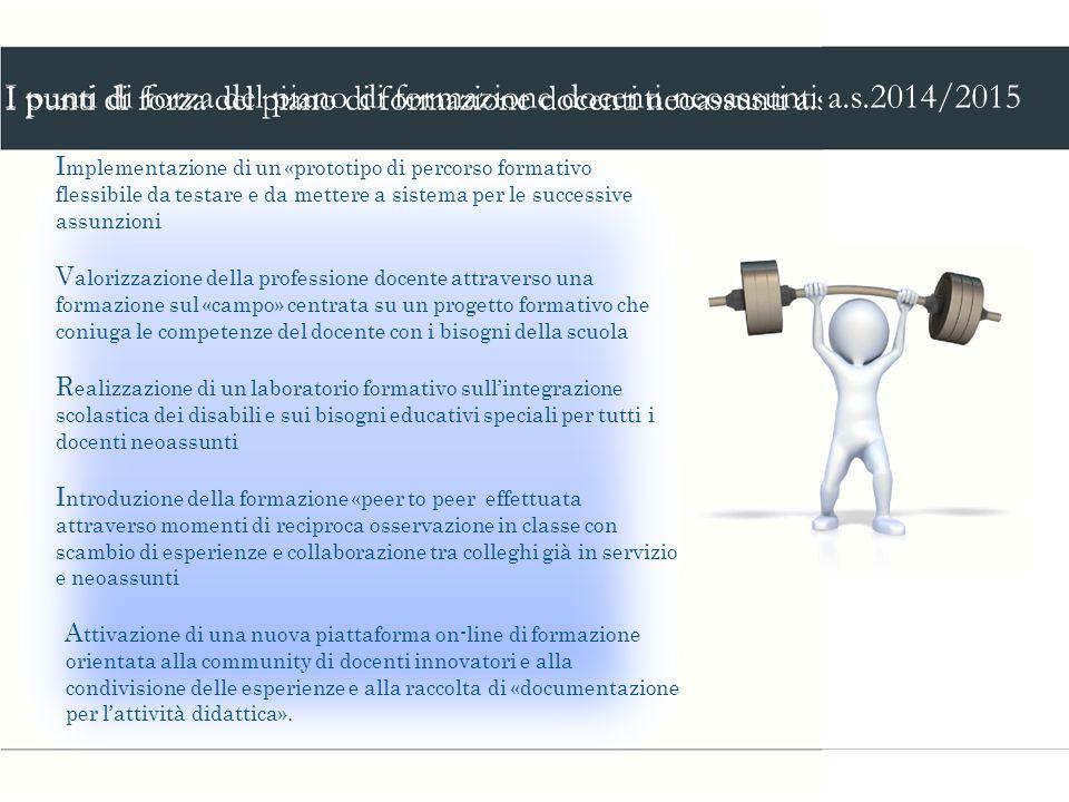I punti di forza del piano di formazione docenti neoassunti a.s.2014/2015 I mplementazione di un «prototipo di percorso formativo flessibile da testar