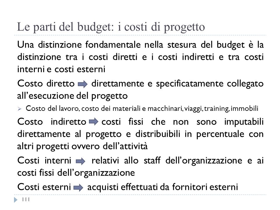 Le parti del budget: i costi di progetto Una distinzione fondamentale nella stesura del budget è la distinzione tra i costi diretti e i costi indirett