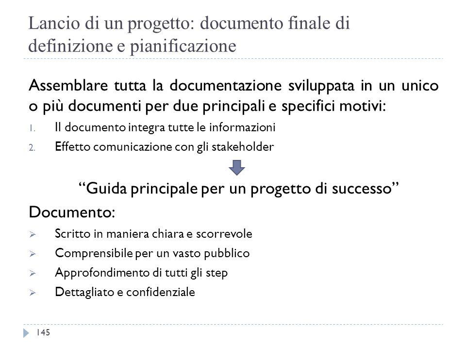 Lancio di un progetto: documento finale di definizione e pianificazione Assemblare tutta la documentazione sviluppata in un unico o più documenti per