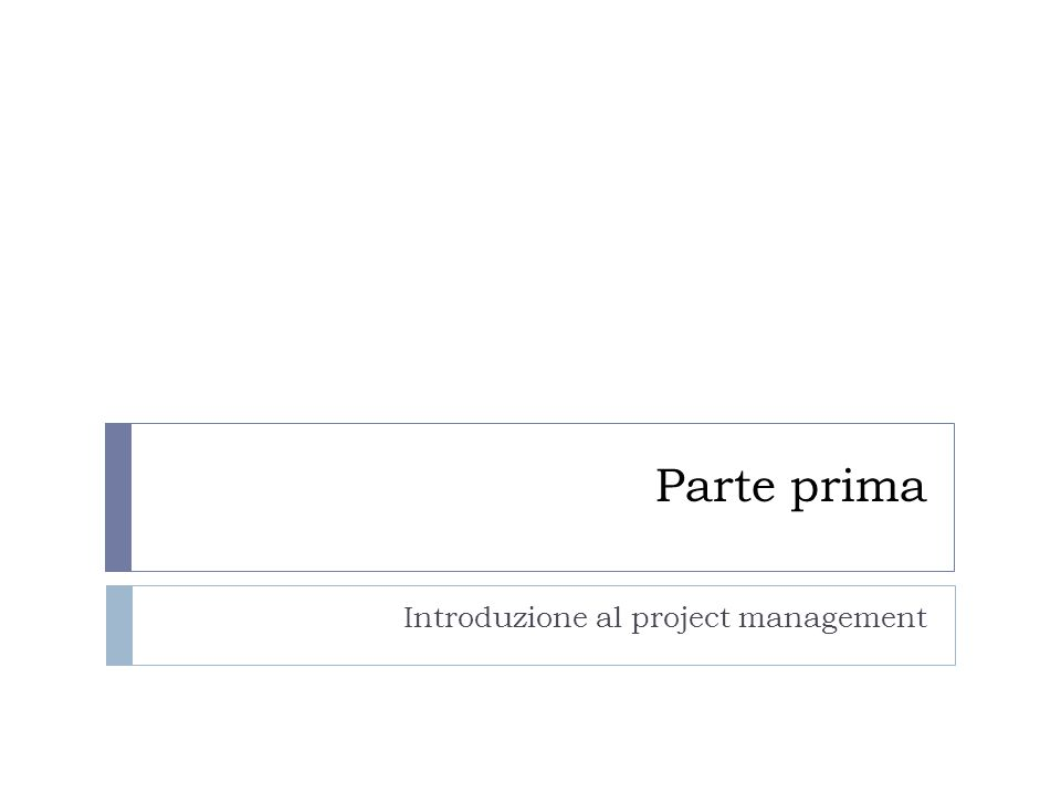 Parte prima Introduzione al project management
