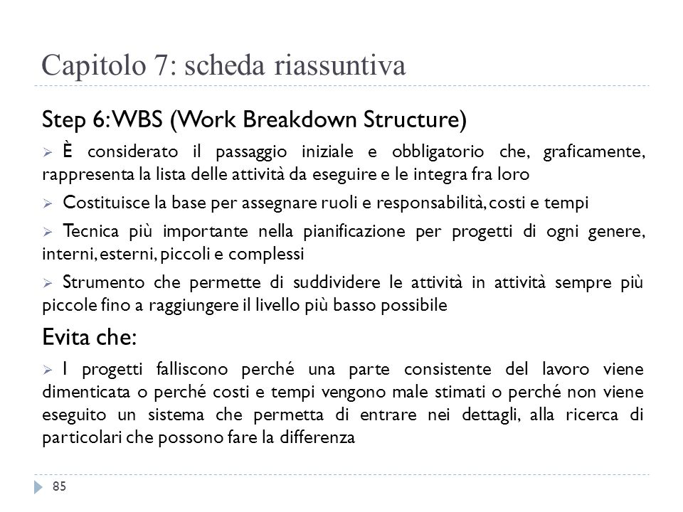 Capitolo 7: scheda riassuntiva Step 6: WBS (Work Breakdown Structure)  È considerato il passaggio iniziale e obbligatorio che, graficamente, rapprese