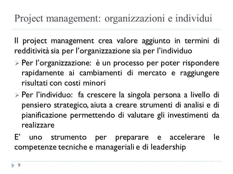 Aree di conoscenza del modello di project management Il PMI (Project Management Institute), identifica nove aree di conoscenza e abilità di approfondimento per project manager che sono: 1.