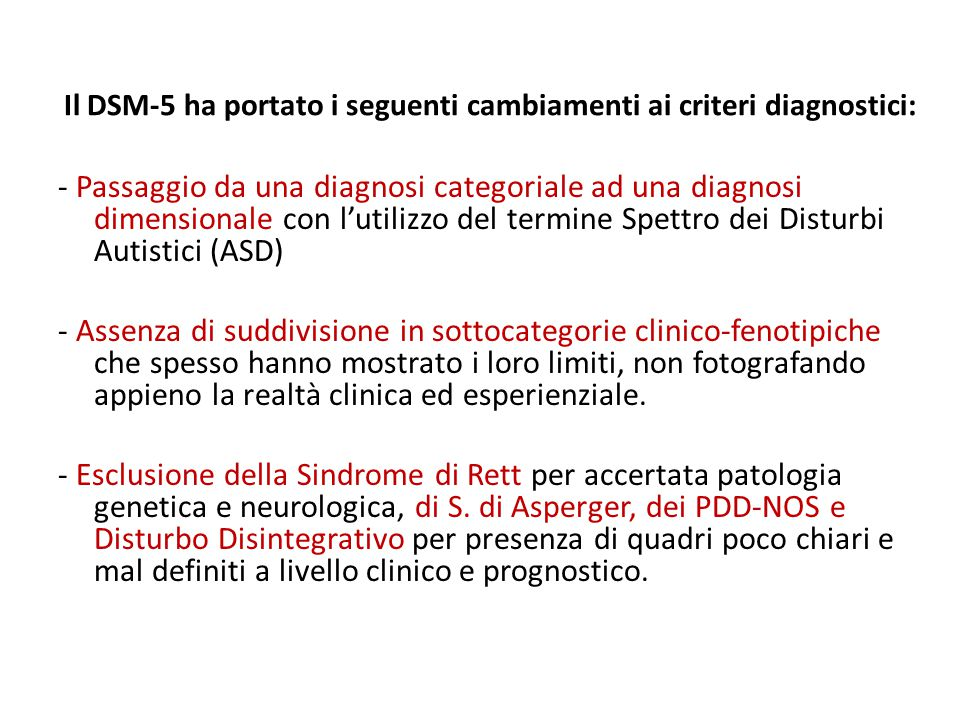 Il DSM-5 ha portato i seguenti cambiamenti ai criteri diagnostici: - Passaggio da una diagnosi categoriale ad una diagnosi dimensionale con l'utilizzo