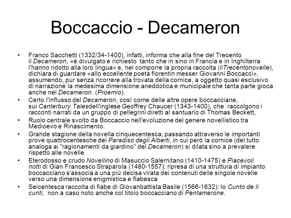 Boccaccio - Decameron Franco Sacchetti (1332/34-1400), infatti, informa che alla fine del Trecento il Decameron, «è divulgato e richiesto tanto che in