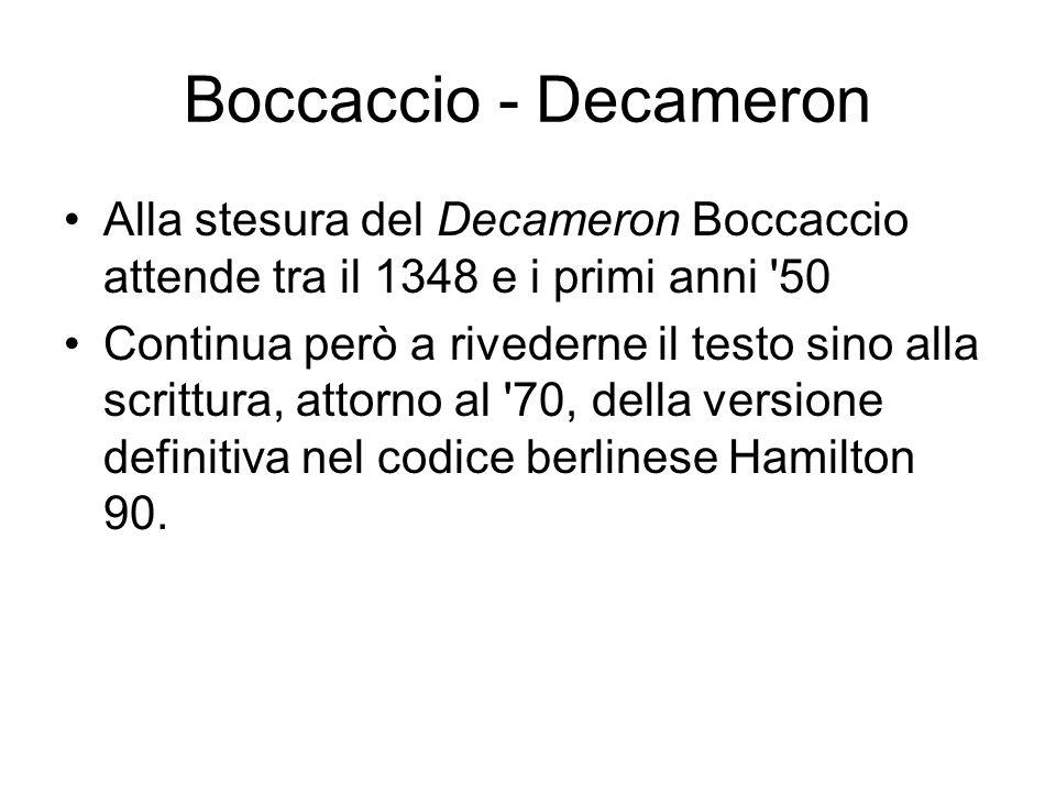 Boccaccio - Decameron Alla stesura del Decameron Boccaccio attende tra il 1348 e i primi anni '50 Continua però a rivederne il testo sino alla scrittu
