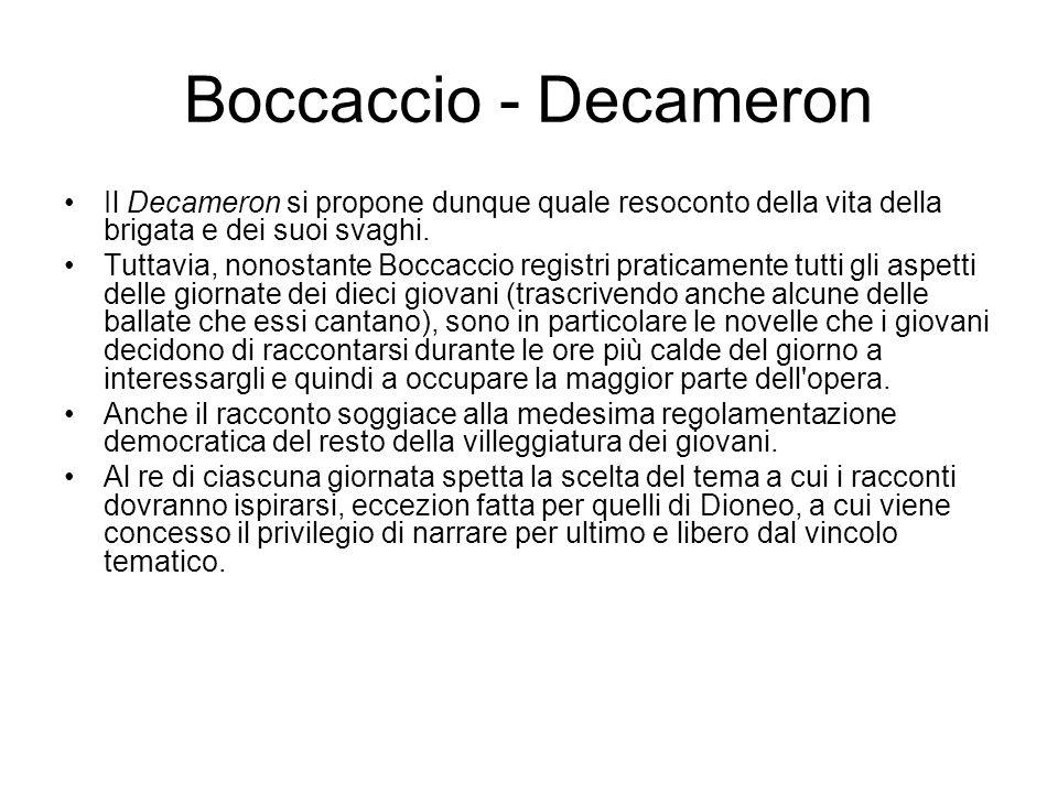 Boccaccio - Decameron Il Decameron si propone dunque quale resoconto della vita della brigata e dei suoi svaghi. Tuttavia, nonostante Boccaccio regist