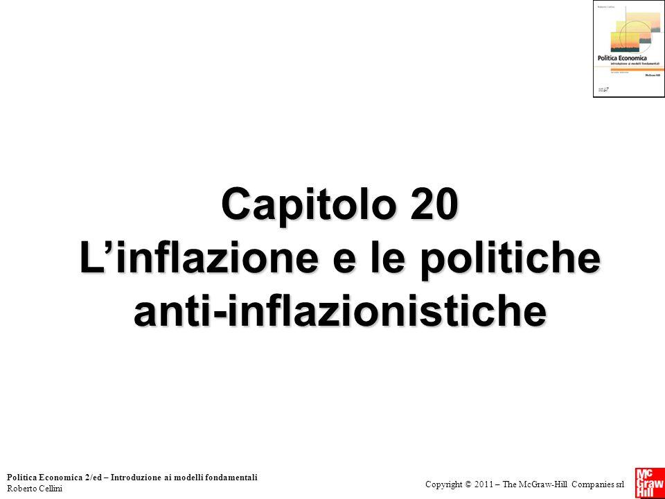 Copyright © 2011 – The McGraw-Hill Companies srl Politica Economica 2/ed – Introduzione ai modelli fondamentali Roberto Cellini Capitolo 20 L'inflazione e le politiche anti-inflazionistiche