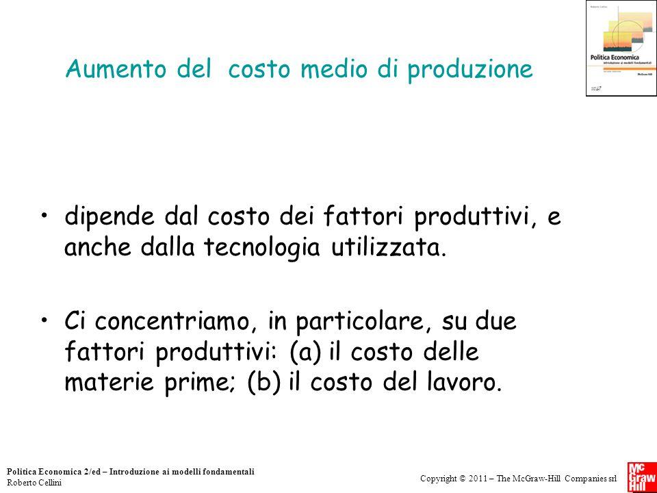 Copyright © 2011 – The McGraw-Hill Companies srl Politica Economica 2/ed – Introduzione ai modelli fondamentali Roberto Cellini Aumento del costo medi