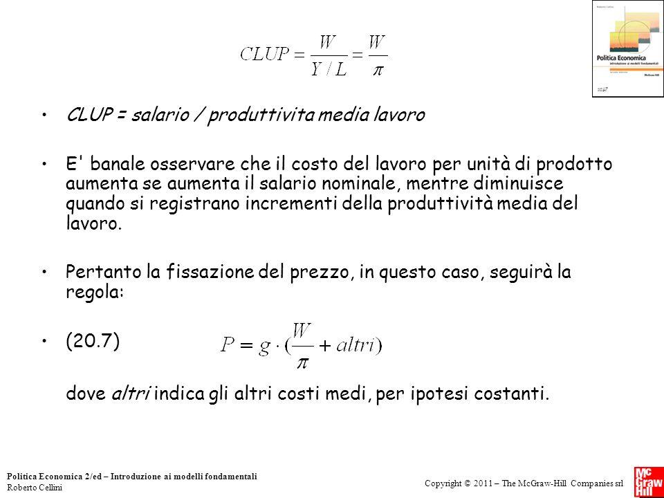 Copyright © 2011 – The McGraw-Hill Companies srl Politica Economica 2/ed – Introduzione ai modelli fondamentali Roberto Cellini CLUP = salario / produ