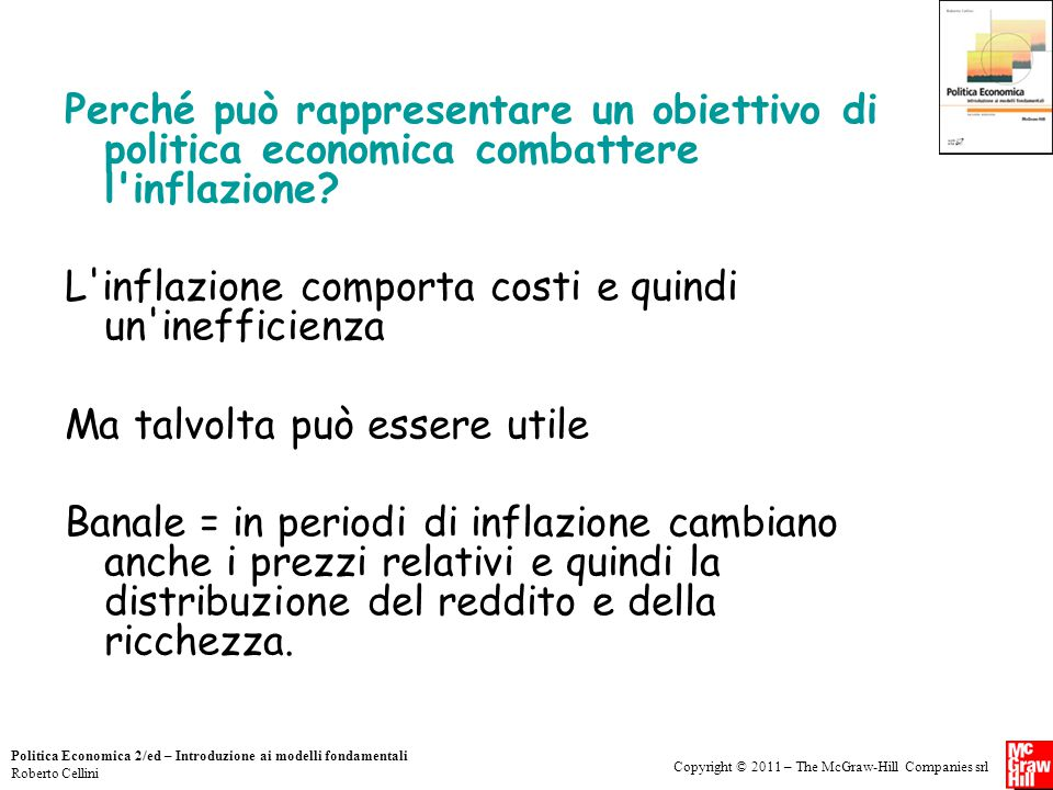 Copyright © 2011 – The McGraw-Hill Companies srl Politica Economica 2/ed – Introduzione ai modelli fondamentali Roberto Cellini Perché può rappresentare un obiettivo di politica economica combattere l inflazione.