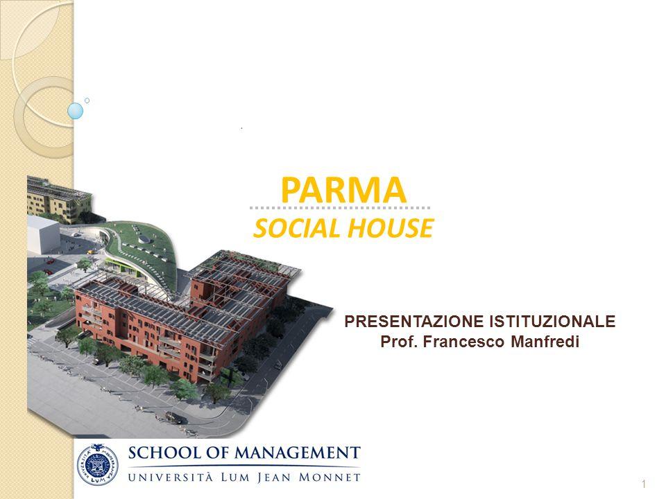 1 SOCIAL HOUSE PARMA. PRESENTAZIONE ISTITUZIONALE ottobre 2009 PRESENTAZIONE ISTITUZIONALE ottobre 2009 PRESENTAZIONE ISTITUZIONALE Prof. Francesco Ma