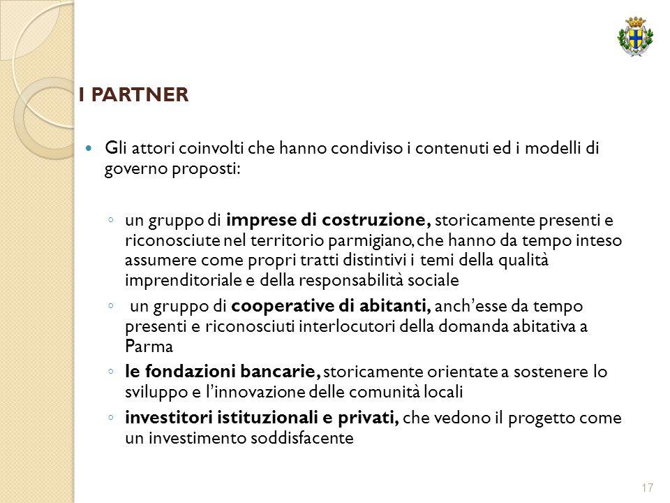 17 I PARTNER Gli attori coinvolti che hanno condiviso i contenuti ed i modelli di governo proposti: ◦ un gruppo di imprese di costruzione, storicament