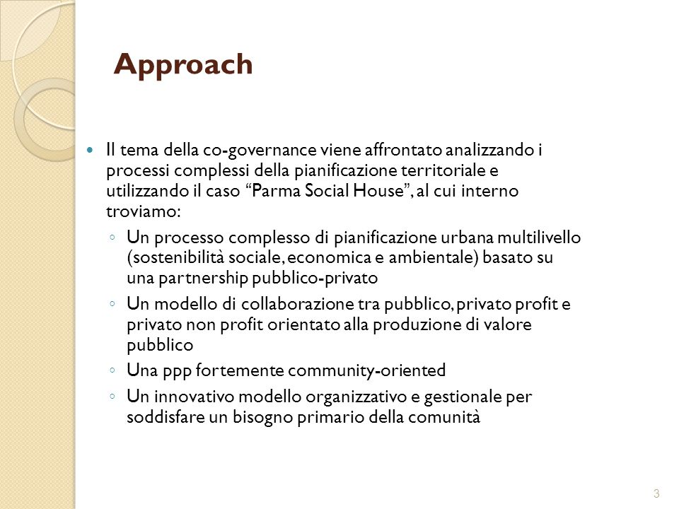 """3 Approach Il tema della co-governance viene affrontato analizzando i processi complessi della pianificazione territoriale e utilizzando il caso """"Parm"""