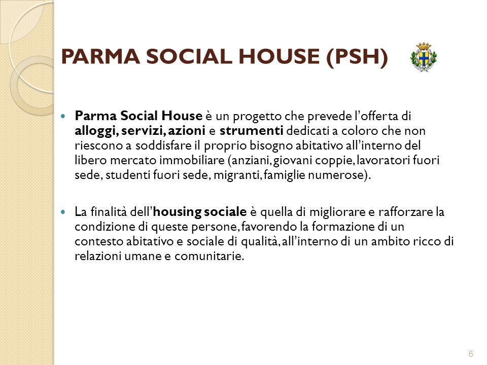 6 PARMA SOCIAL HOUSE (PSH) Parma Social House è un progetto che prevede l'offerta di alloggi, servizi, azioni e strumenti dedicati a coloro che non ri
