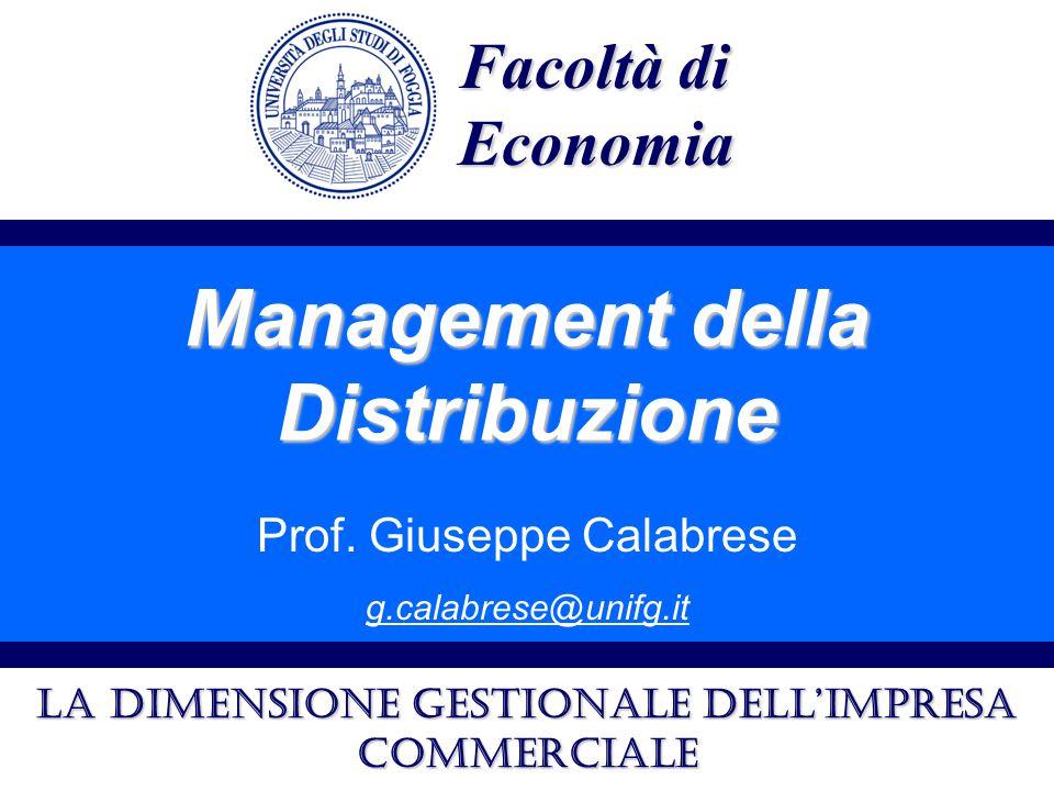 Management della Distribuzione Prof. Giuseppe Calabrese g.calabrese@unifg.it Facoltà di Economia La dimensione gestionale dell'impresa commerciale