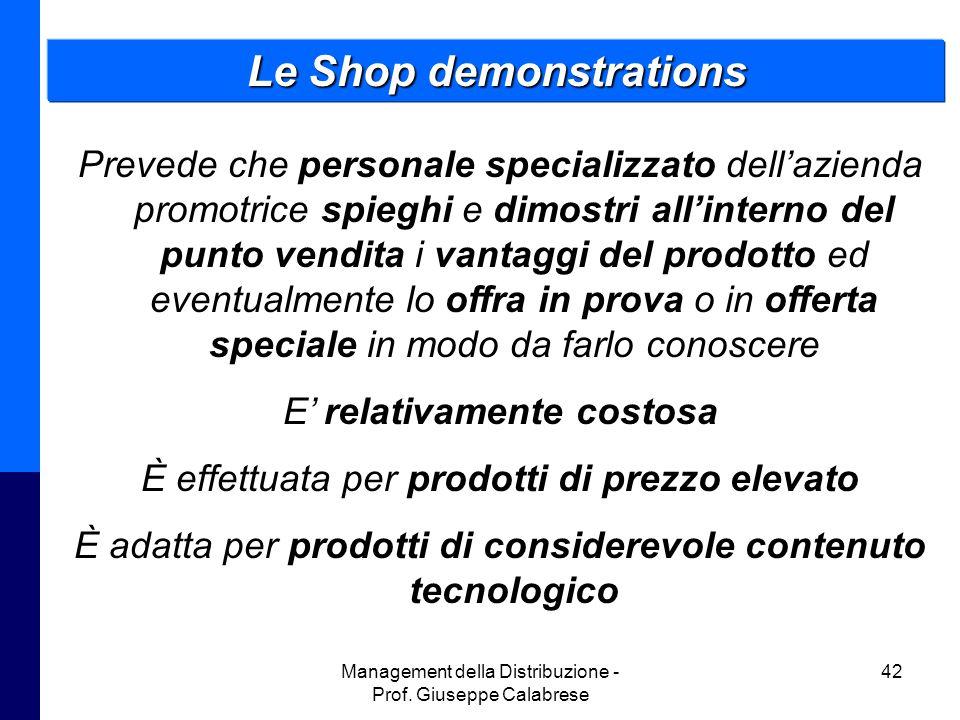 Management della Distribuzione - Prof. Giuseppe Calabrese 42 Le Shop demonstrations Prevede che personale specializzato dell'azienda promotrice spiegh