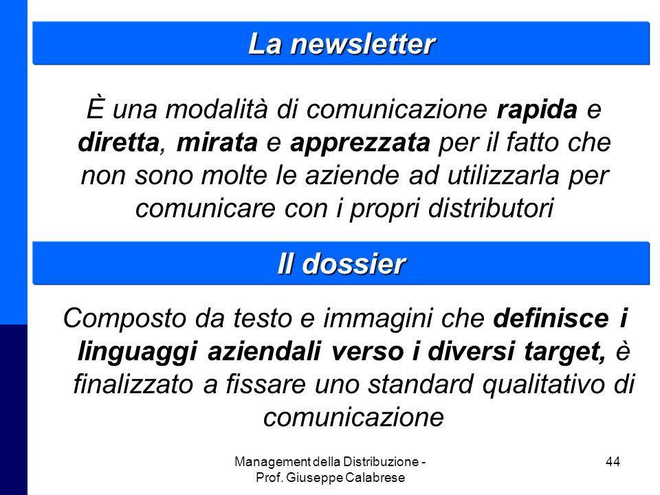 Management della Distribuzione - Prof. Giuseppe Calabrese 44 La newsletter È una modalità di comunicazione rapida e diretta, mirata e apprezzata per i
