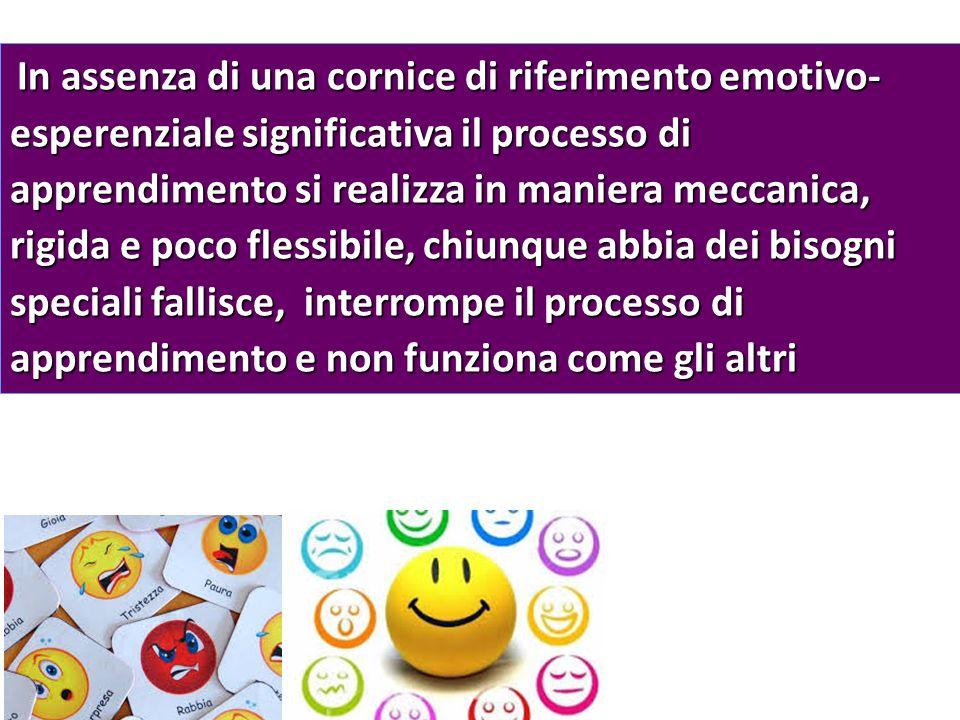 In assenza di una cornice di riferimento emotivo- esperenziale significativa il processo di apprendimento si realizza in maniera meccanica, rigida e p
