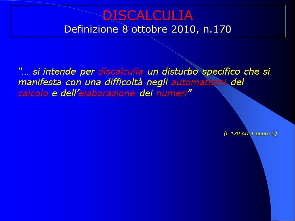 """DISCALCULIA Definizione 8 ottobre 2010, n.170 """"… si intende per discalculia un disturbo specifico che si manifesta con una difficoltà negli automatism"""