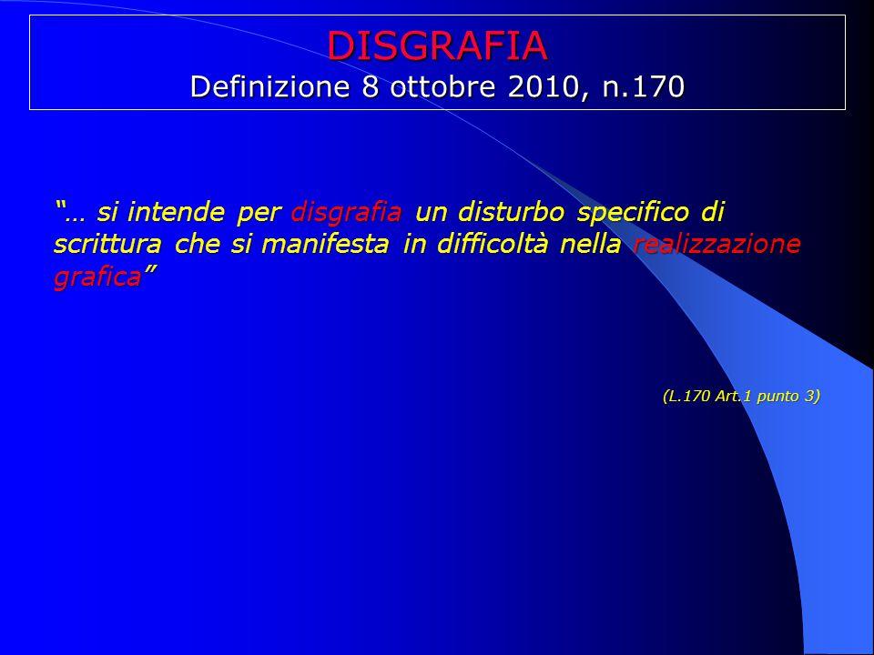 """DISGRAFIA Definizione 8 ottobre 2010, n.170 """"… si intende per disgrafia un disturbo specifico di scrittura che si manifesta in difficoltà nella realiz"""