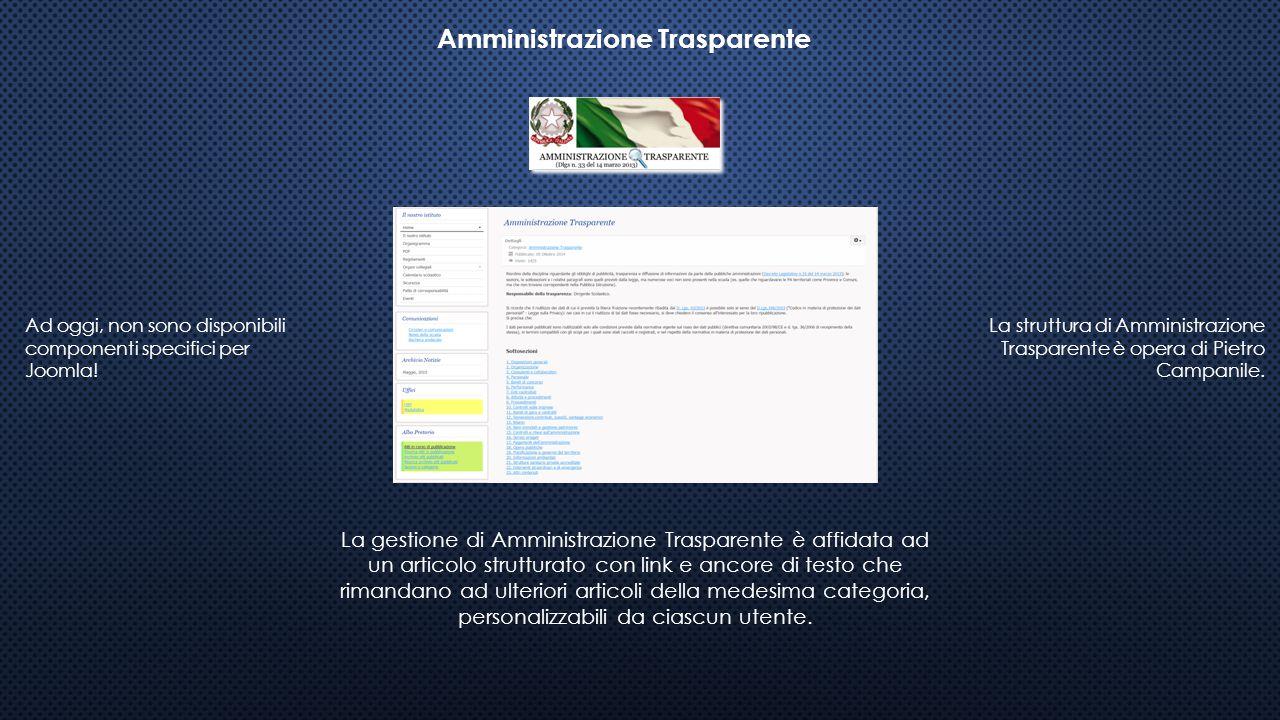 Amministrazione Trasparente Ad oggi, non sono disponibili componenti specifici per Joomla! La gestione di Amministrazione Trasparente è affidata ad un