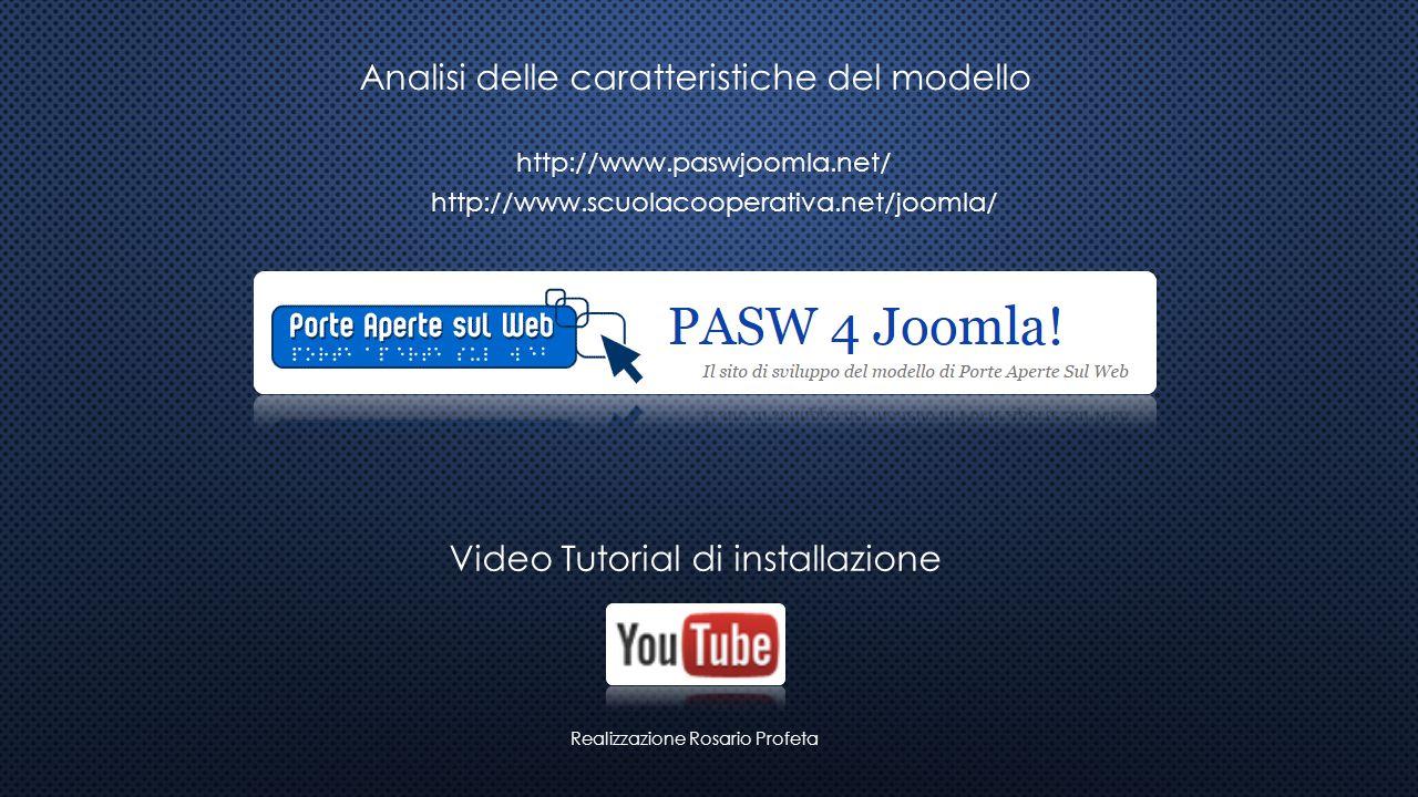 Analisi delle caratteristiche del modello Realizzazione Rosario Profeta Video Tutorial di installazione http://www.paswjoomla.net/ http://www.scuolaco