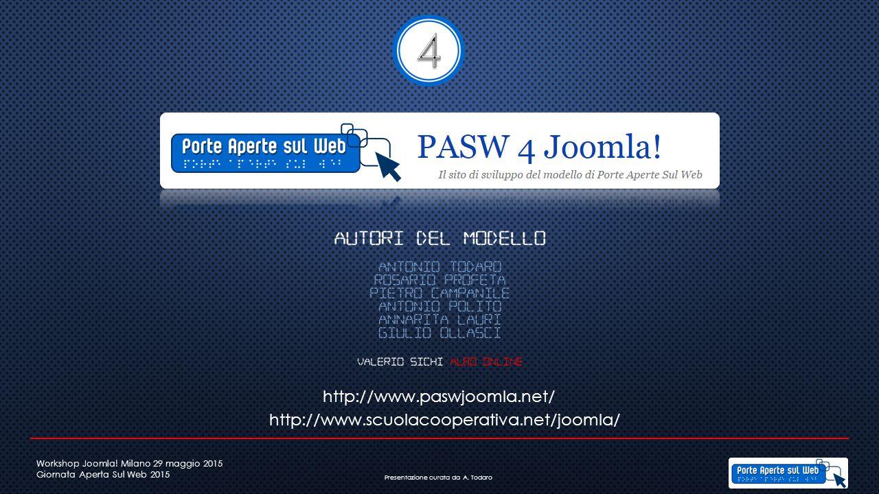 http://www.paswjoomla.net/ http://www.scuolacooperativa.net/joomla/ Workshop Joomla! Milano 29 maggio 2015 Giornata Aperta Sul Web 2015 Presentazione