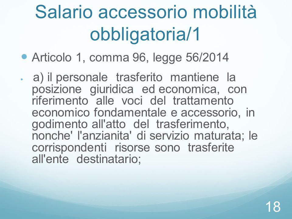 Salario accessorio mobilità obbligatoria/1 Articolo 1, comma 96, legge 56/2014 a) il personale trasferito mantiene la posizione giuridica ed economica