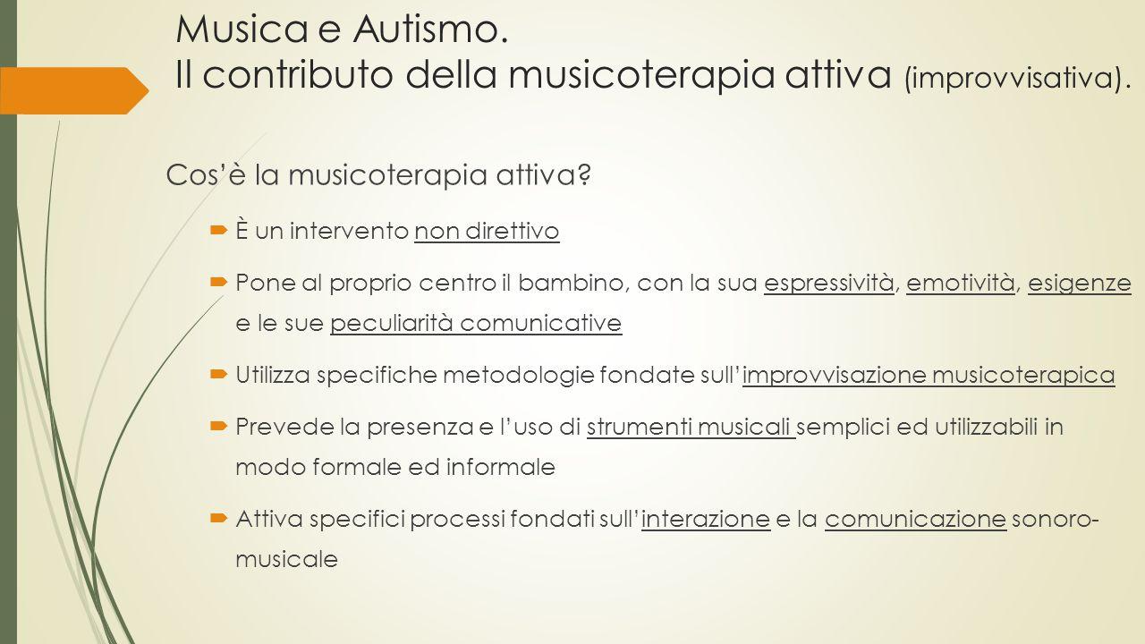 Musica e Autismo. Il contributo della musicoterapia attiva (improvvisativa). Cos'è la musicoterapia attiva?  È un intervento non direttivo  Pone al