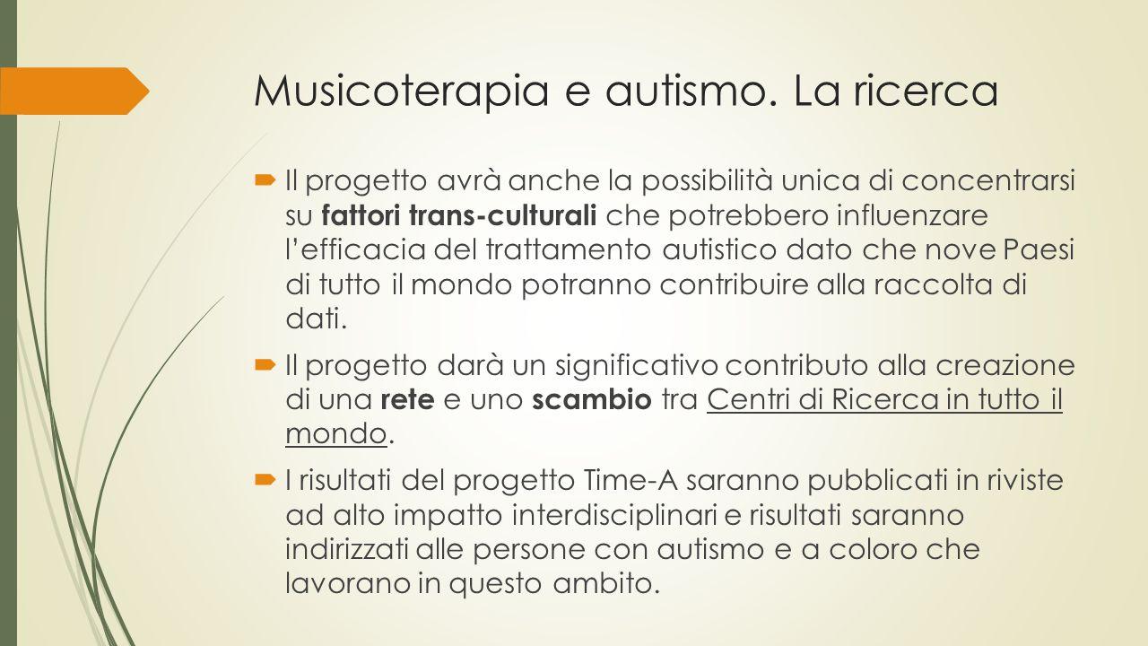 Musicoterapia e autismo. La ricerca  Il progetto avrà anche la possibilità unica di concentrarsi su fattori trans-culturali che potrebbero influenzar