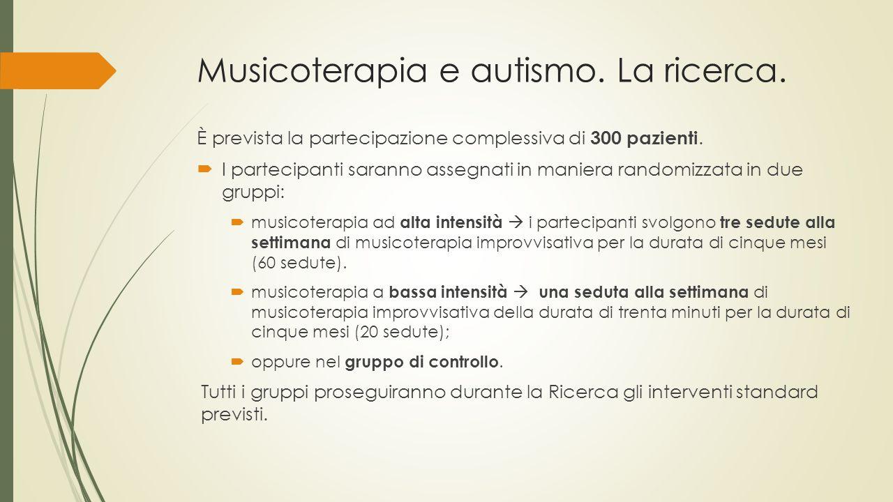 Musicoterapia e autismo. La ricerca. È prevista la partecipazione complessiva di 300 pazienti.  I partecipanti saranno assegnati in maniera randomizz