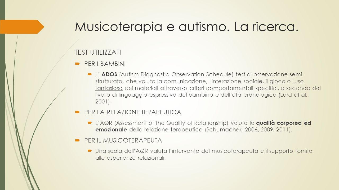 Musicoterapia e autismo. La ricerca. TEST UTILIZZATI  PER I BAMBINI  L' ADOS (Autism Diagnostic Observation Schedule) test di osservazione semi- str