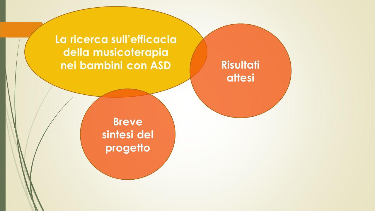 La ricerca sull'efficacia della musicoterapia nei bambini con ASD Breve sintesi del progetto Risultati attesi