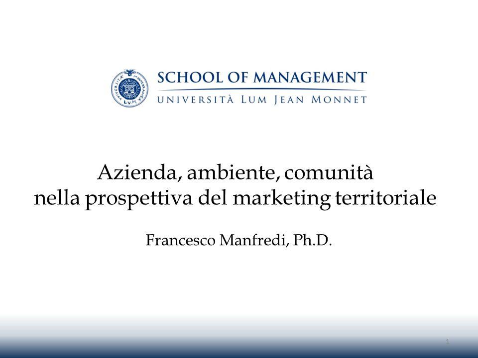 Azienda, ambiente, comunità nella prospettiva del marketing territoriale Francesco Manfredi, Ph.D. 1
