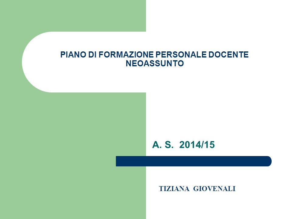 PIANO DI FORMAZIONE PERSONALE DOCENTE NEOASSUNTO A. S. 2014/15 TIZIANA GIOVENALI