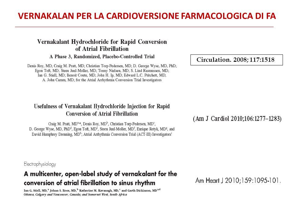 Circulation. 2008; 117:1518 VERNAKALAN PER LA CARDIOVERSIONE FARMACOLOGICA DI FA