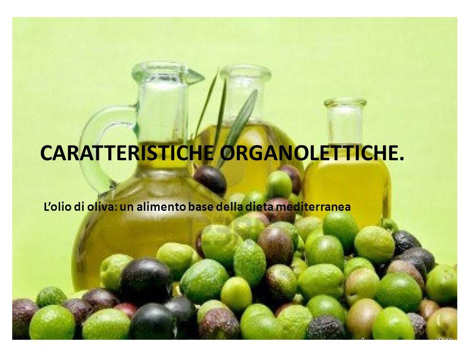 CARATTERISTICHE ORGANOLETTICHE. L'olio di oliva: un alimento base della dieta mediterranea