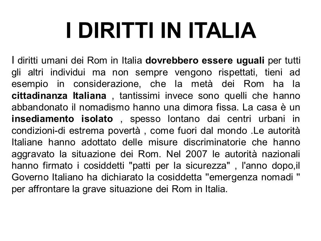 I DIRITTI IN ITALIA I diritti umani dei Rom in Italia dovrebbero essere uguali per tutti gli altri individui ma non sempre vengono rispettati, tieni a