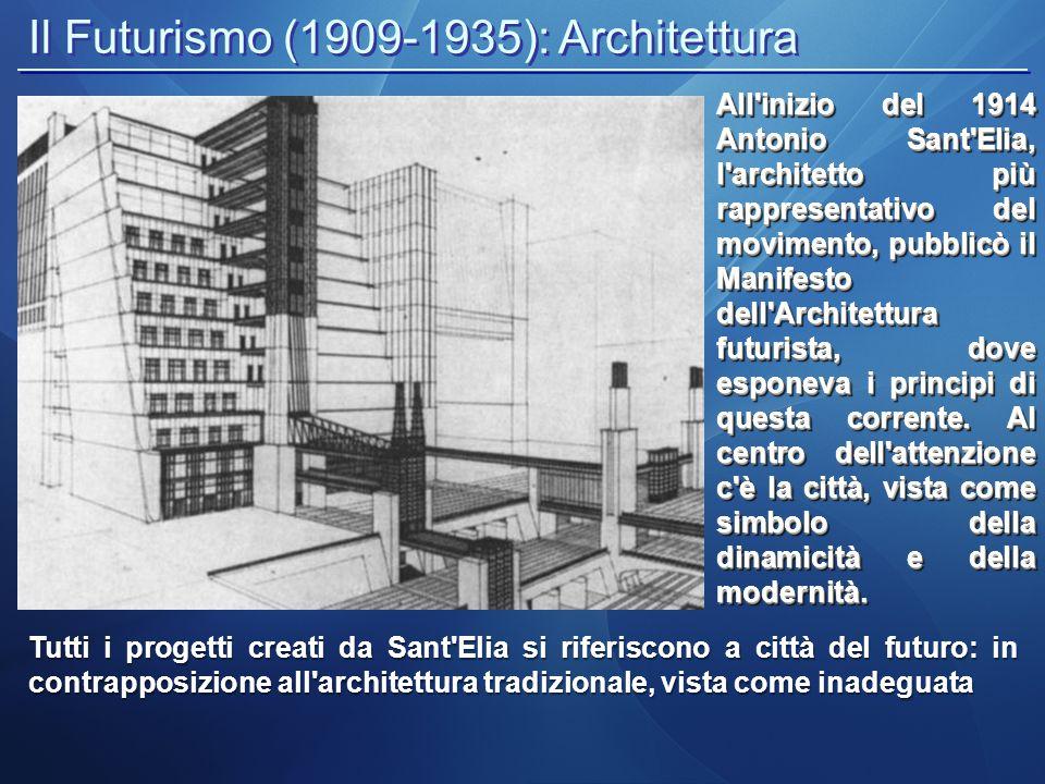 Il Futurismo (1909-1935): Architettura All'inizio del 1914 Antonio Sant'Elia, l'architetto più rappresentativo del movimento, pubblicò il Manifesto de