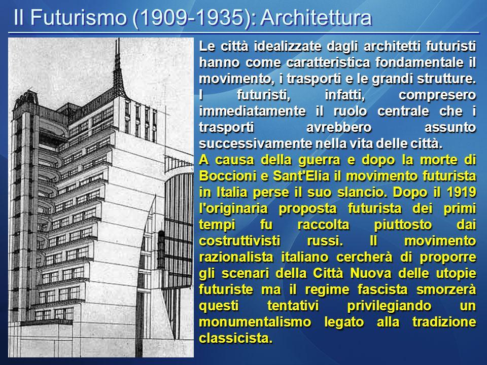 Il Futurismo (1909-1935): Architettura Le città idealizzate dagli architetti futuristi hanno come caratteristica fondamentale il movimento, i trasport