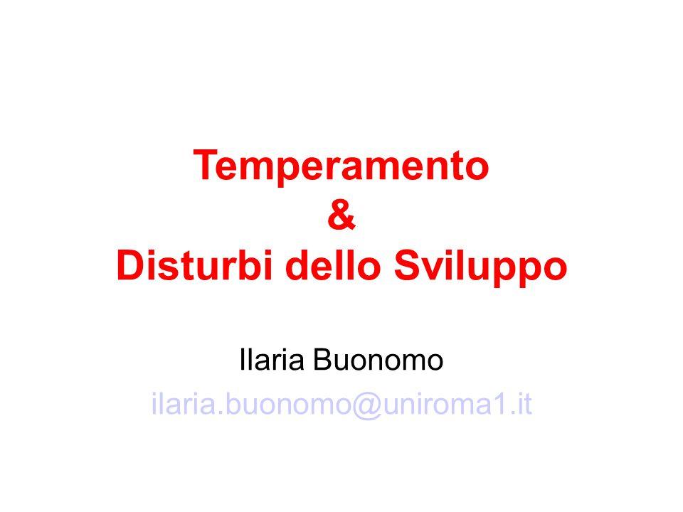 Temperamento & Disturbi dello Sviluppo Ilaria Buonomo ilaria.buonomo@uniroma1.it