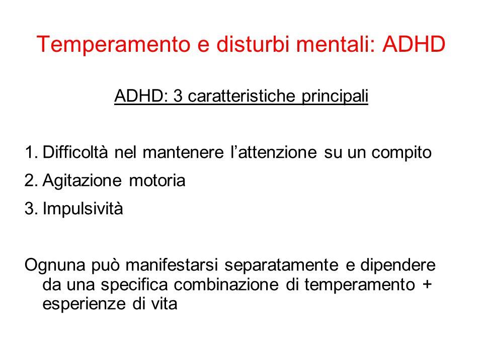 Temperamento e disturbi mentali: ADHD ADHD: 3 caratteristiche principali 1.Difficoltà nel mantenere l'attenzione su un compito 2.Agitazione motoria 3.