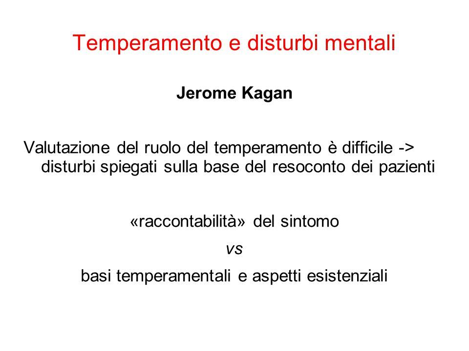Temperamento e disturbi mentali Jerome Kagan Valutazione del ruolo del temperamento è difficile -> disturbi spiegati sulla base del resoconto dei pazi