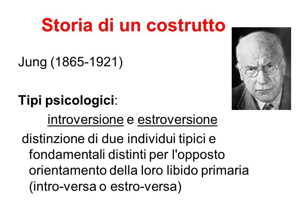 Storia di un costrutto Jung (1865-1921) Tipi psicologici: introversione e estroversione distinzione di due individui tipici e fondamentali distinti pe