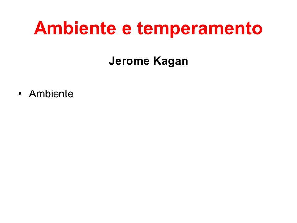 Ambiente e temperamento Jerome Kagan Ambiente