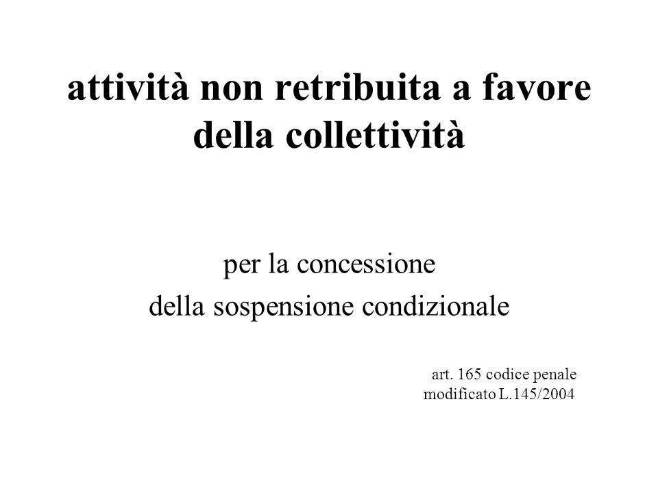 attività non retribuita a favore della collettività per la concessione della sospensione condizionale art. 165 codice penale modificato L.145/2004