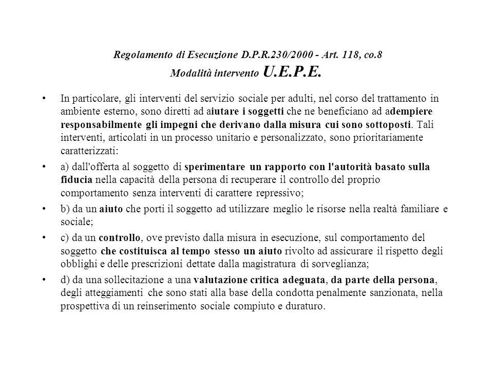 Regolamento di Esecuzione D.P.R.230/2000 - Art. 118, co.8 Modalità intervento U.E.P.E. In particolare, gli interventi del servizio sociale per adulti,